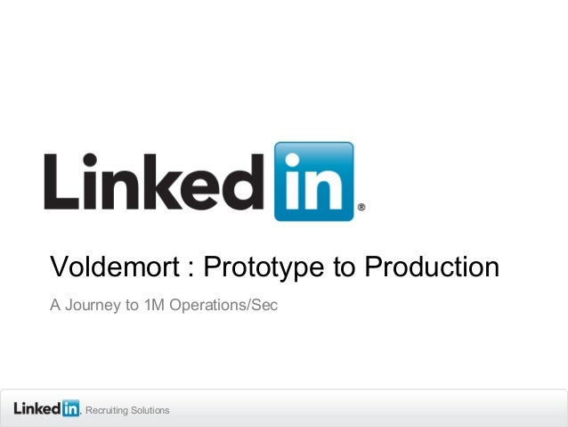 Recruiting SolutionsRecruiting SolutionsRecruiting Solutions Voldemort : Prototype to Production A Journey to 1M Operation...