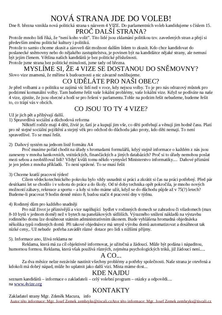 NOVÁ STRANA JDE DO VOLEB!Dne 8. března vznikla nová politická strana s názvem 4 VIZE. Do parlamentních voleb kandidujeme s...
