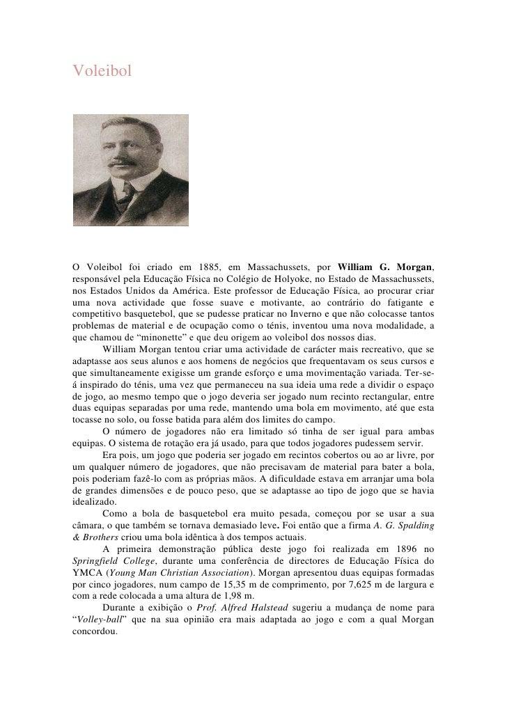 Voleibol     O Voleibol foi criado em 1885, em Massachussets, por William G. Morgan, responsável pela Educação Física no C...