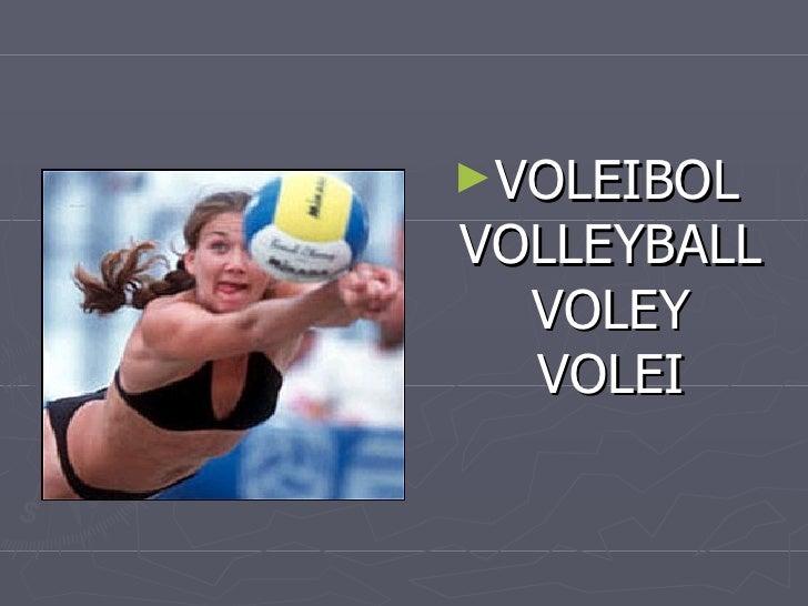<ul><li>VOLEIBOL VOLLEYBALL VOLEY VOLEI </li></ul>