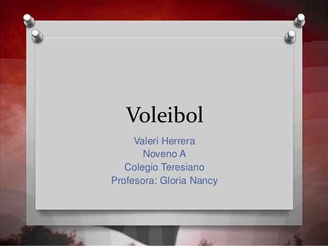 Voleibol Valeri Herrera Noveno A Colegio Teresiano Profesora: Gloria Nancy
