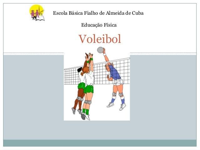 Escola Básica Fialho de Almeida de Cuba            Educação Física           Voleibol