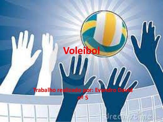 Voleibol  Trabalho realizado por: Evandro David nº 5