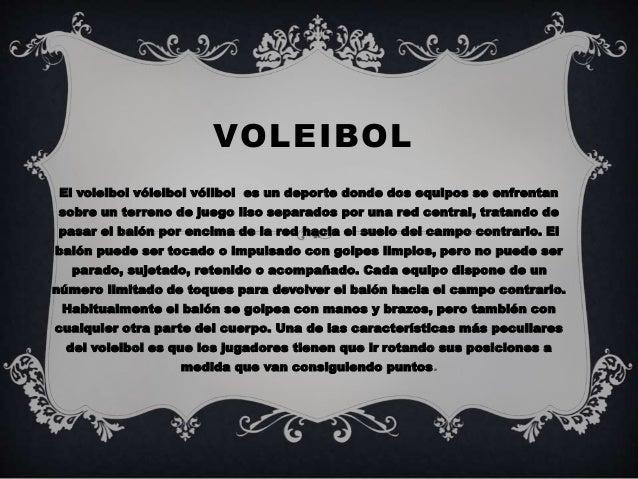 VOLEIBOL  El voleibol vóleibol vólibol es un deporte donde dos equipos se enfrentan  sobre un terreno de juego liso separa...