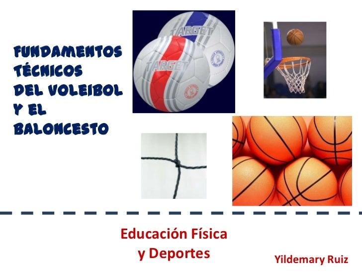 Fundamentos Técnicos<br />del Voleibol <br />y el Baloncesto<br />Educación Física   y Deportes<br />Yildemary Ruiz<br />