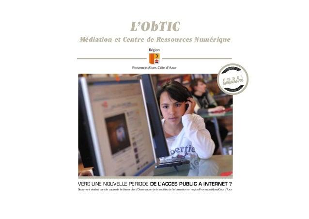 L'ObTIC  Médiation et Centre de Ressources Numérique  VERS UNE NOUVELLE PERIODE DE L'ACCES PUBLIC A INTERNET ? Document ré...