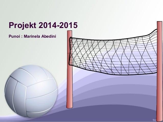 Projekt 2014-2015 Punoi : Marinela Abedini