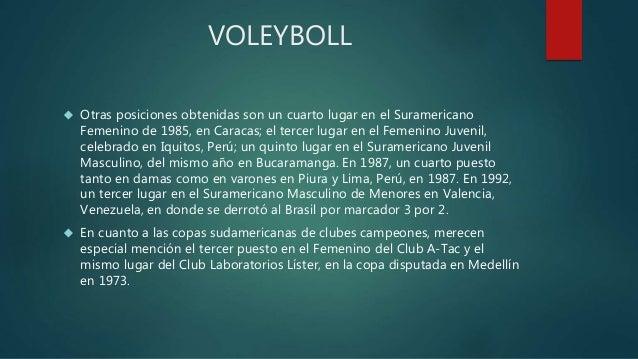 VOLEYBOLL   Otras posiciones obtenidas son un cuarto lugar en el Suramericano  Femenino de 1985, en Caracas; el tercer lu...