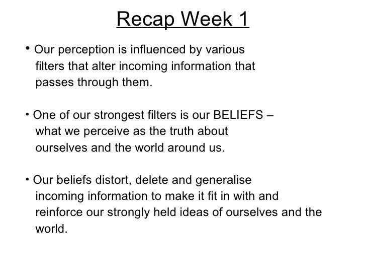 Recap Week 1 <ul><li>Our perception is influenced by various  </li></ul><ul><li>filters that alter incoming information th...