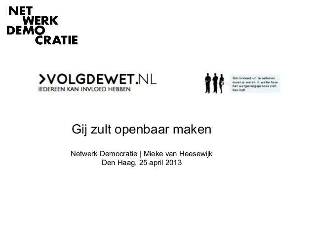 Gij zult openbaar makenNetwerk Democratie | Mieke van HeesewijkDen Haag, 25 april 2013