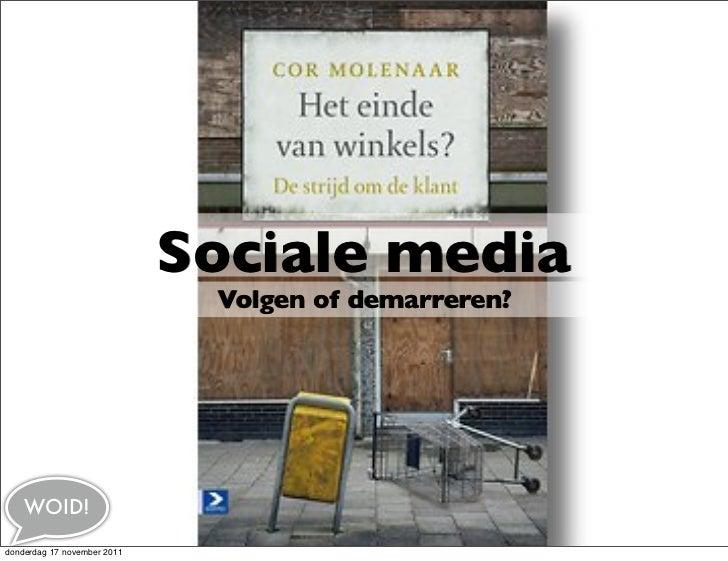 Sociale media                              Volgen of demarreren?    WOID!donderdag 17 november 2011