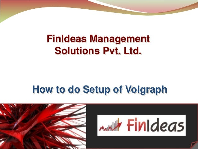 1 FinIdeas Management Solutions Pvt. Ltd. How to do Setup of Volgraph