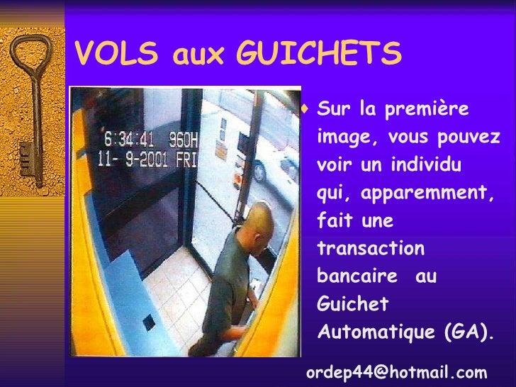 VOLS aux GUICHETS <ul><li>Sur la première image, vous pouvez voir un individu qui, apparemment, fait une transaction banca...