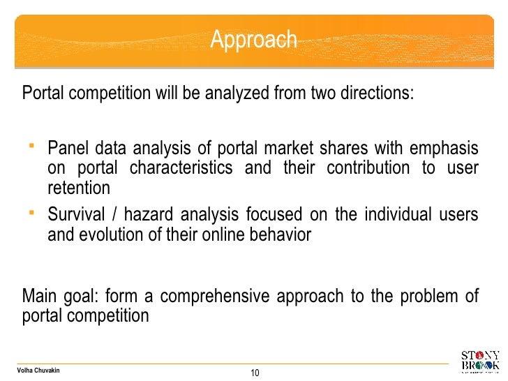 Approach <ul><li>Portal competition will be analyzed from two directions: </li></ul><ul><ul><li>Panel data analysis of por...