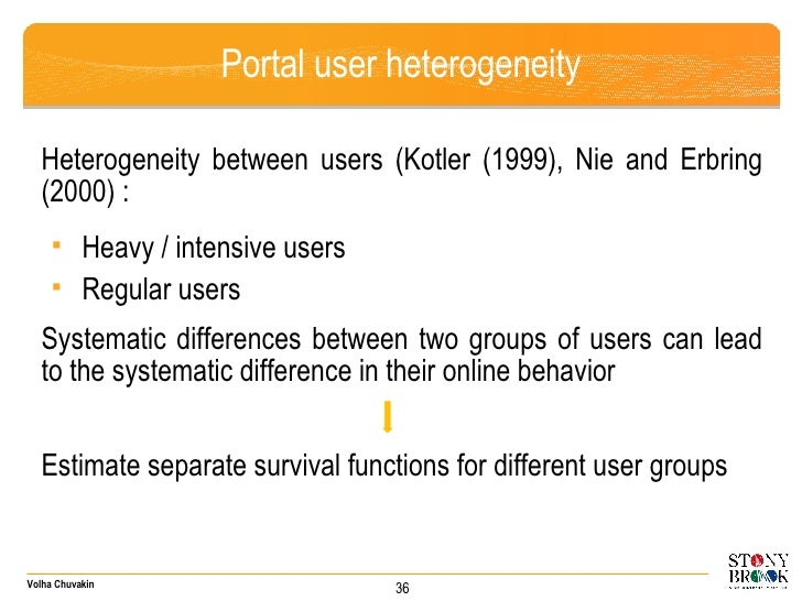 Portal user heterogeneity <ul><li>Heterogeneity between users (Kotler (1999), Nie and Erbring (2000) :  </li></ul><ul><ul>...