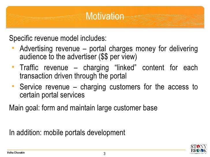 Motivation <ul><li>Specific revenue model includes: </li></ul><ul><ul><li>Advertising revenue – portal charges money for d...