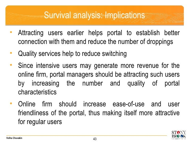 Survival analysis: Implications <ul><li>Attracting users earlier helps portal to establish better connection with them and...