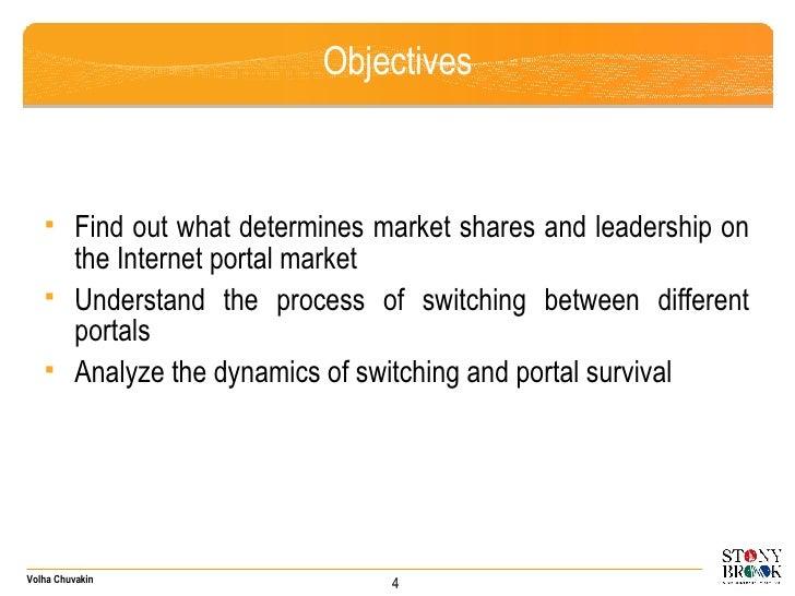 Objectives <ul><ul><li>Find out what determines market shares and leadership on the Internet portal market </li></ul></ul>...