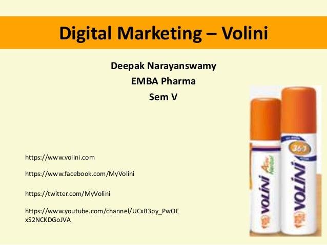 Digital Marketing – Volini Deepak Narayanswamy EMBA Pharma Sem V https://www.volini.com https://www.facebook.com/MyVolini ...