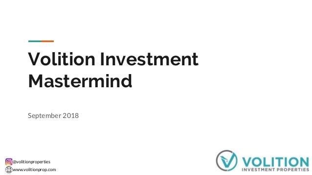 @volitionproperties www.volitionprop.com Volition Investment Mastermind September 2018