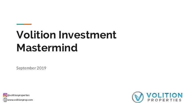 @volitionproperties www.volitionprop.com Volition Investment Mastermind September 2019