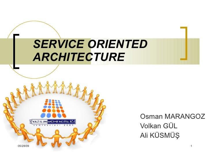SERVICE ORIENTED ARCHITECTURE Osman MARANGOZ Volkan GÜL Ali KÜSMÜŞ 06/10/09
