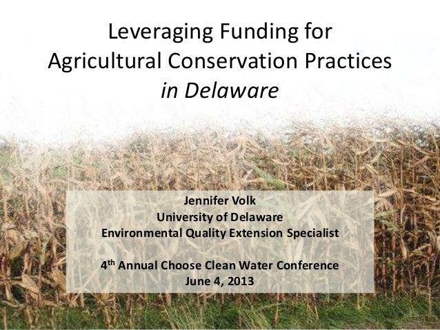 Leveraging Funding forAgricultural Conservation Practicesin DelawareJennifer VolkUniversity of DelawareEnvironmental Quali...