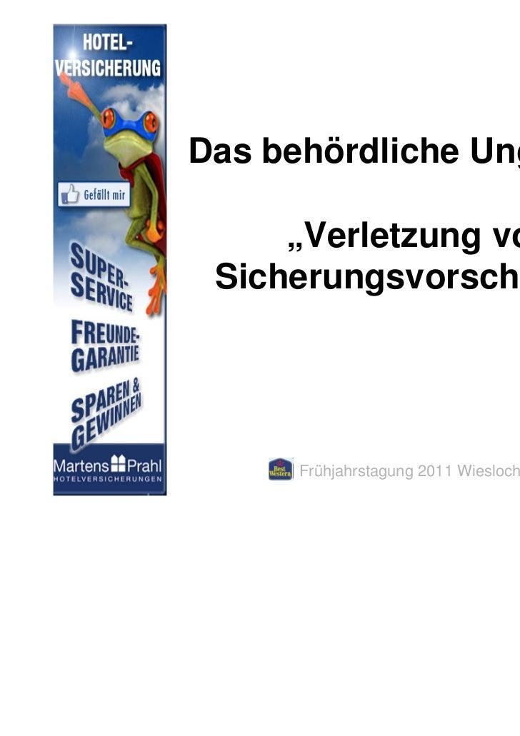 """Das behördliche Ungeheuer     """"Verletzung von Sicherungsvorschriften""""     Frühjahrstagung 2011 Wiesloch"""