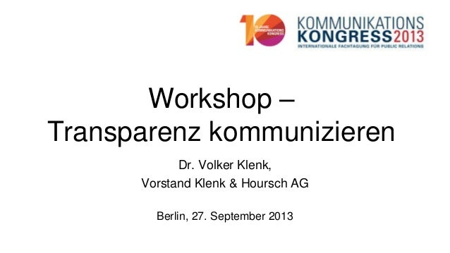 Workshop – Transparenz kommunizieren Dr. Volker Klenk, Vorstand Klenk & Hoursch AG Berlin, 27. September 2013