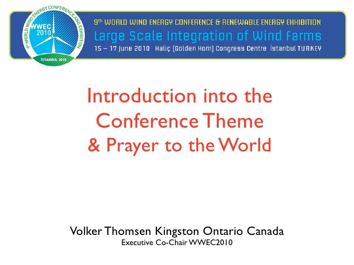 Introduction into the    Conference Theme    & Prayer to the World    Volker Thomsen Kingston Ontario Canada          Exec...