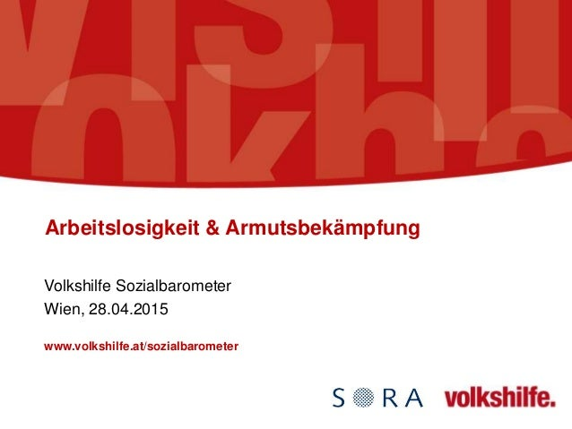 Arbeitslosigkeit & Armutsbekämpfung Volkshilfe Sozialbarometer Wien, 28.04.2015 www.volkshilfe.at/sozialbarometer