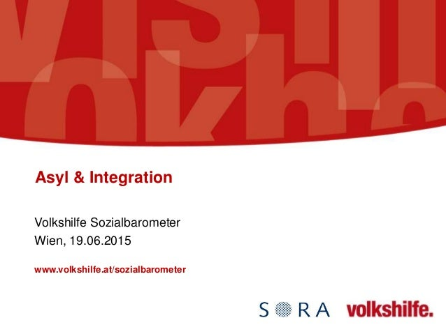 Asyl & Integration Volkshilfe Sozialbarometer Wien, 19.06.2015 www.volkshilfe.at/sozialbarometer