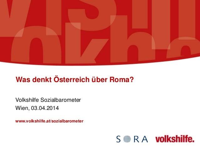 Was denkt Österreich über Roma? Volkshilfe Sozialbarometer Wien, 03.04.2014 www.volkshilfe.at/sozialbarometer