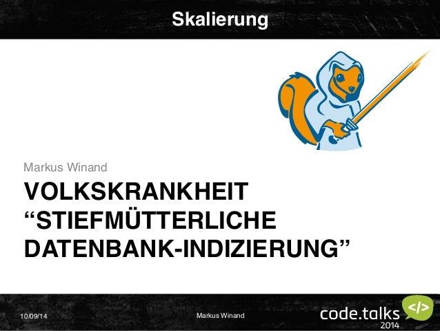"""Markus Winand  Skalierung  VOLKSKRANKHEIT  """"STIEFMÜTTERLICHE  DATENBANK-INDIZIERUNG""""  10/09/14 Markus Winand"""