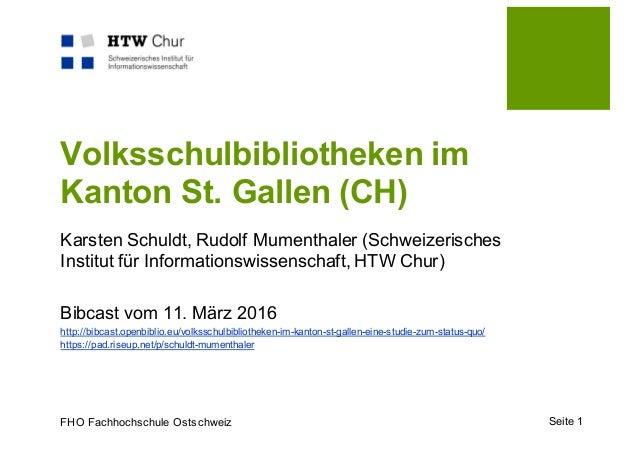 FHO Fachhochschule Ostschweiz Seite 1 Volksschulbibliotheken im Kanton St. Gallen (CH) Karsten Schuldt, Rudolf Mumenthaler...