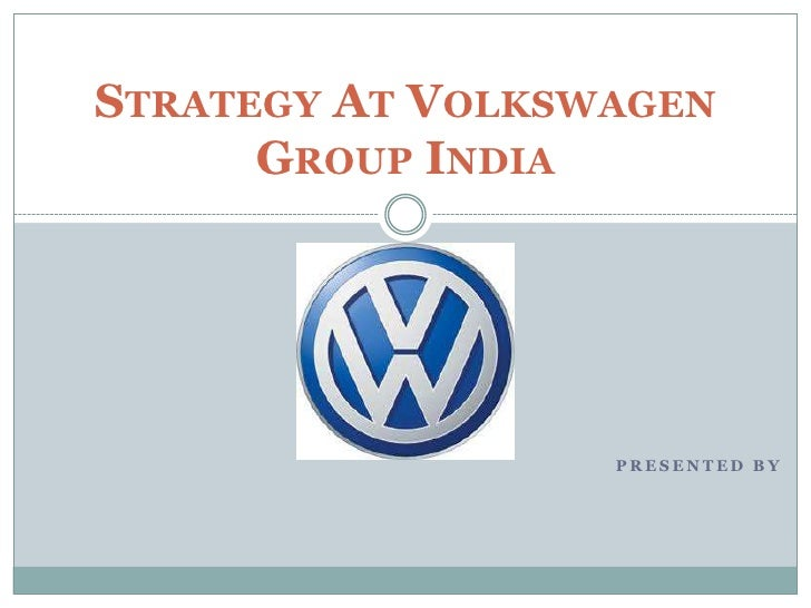 Presented by<br />Strategy At Volkswagen Group India<br />