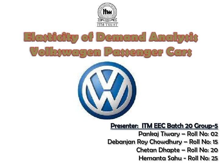 Elasticity of Demand AnalysisVolkswagen Passenger Cars<br />Presenter:  ITM EEC Batch 20 Group-5<br />Pankaj Tiwary – Roll...