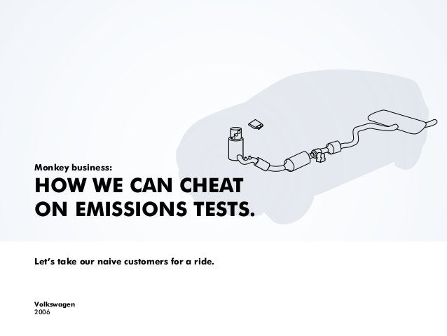 Monkey business: HOW WE CAN CHEAT ON EMISSIONS TESTS. Let's take our naive customers for a ride. Volkswagen 2006