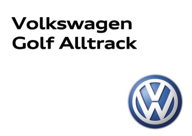 Nuevo Golf AlltrackNuevo Golf Alltrack Edición: Marzo 2015. Para últimas actualizaciones visita el Configurador en volkswa...