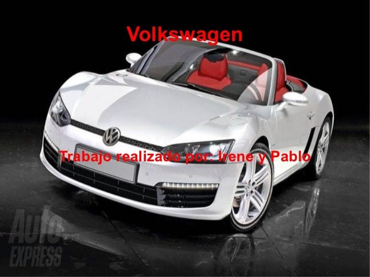 Volkswagen Trabajo realizado por: Irene y Pablo