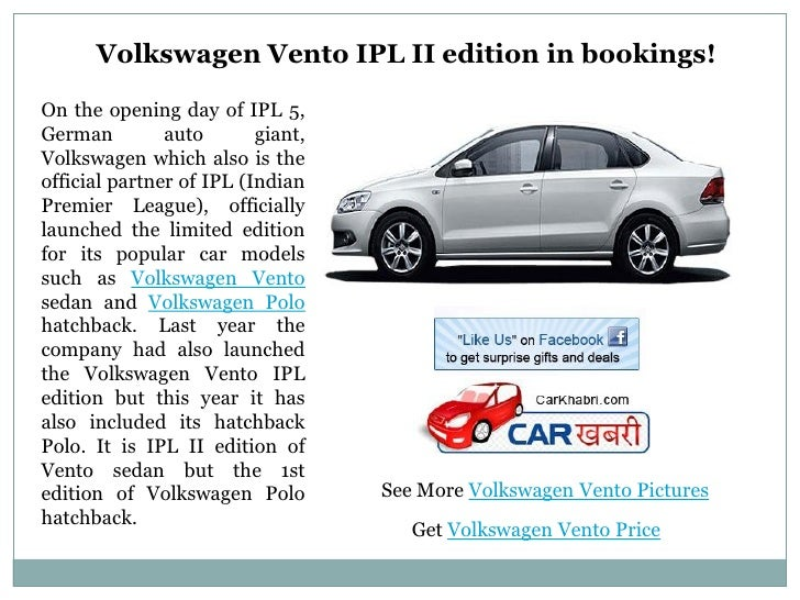 Volkswagen Vento IPL II edition in bookings!On the opening day of IPL 5,German         auto       giant,Volkswagen which a...