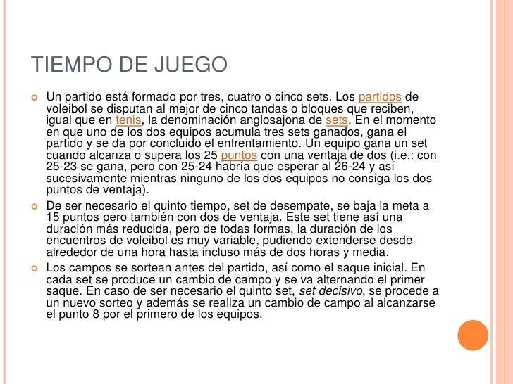 TIEMPO DE JUEGO<br />Un partido está formado por tres, cuatro o cinco sets. Los partidos de voleibol se disputan al mejor ...
