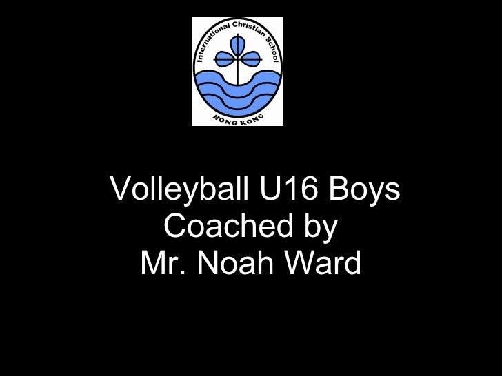 Volleyball U16 Boys Coached by  Mr. Noah Ward