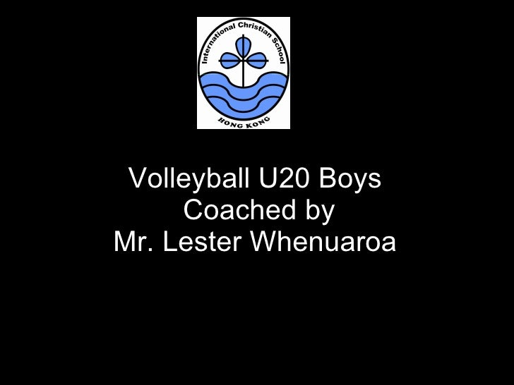 Volleyball U20 Boys  Coached by Mr. Lester Whenuaroa