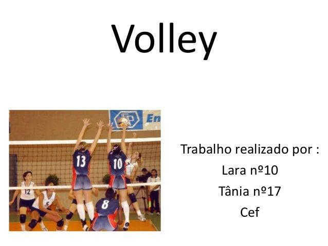 Volley Trabalho realizado por : Lara nº10 Tânia nº17 Cef