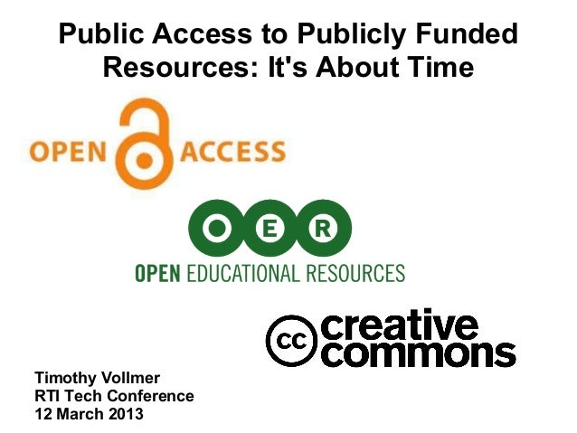 Public Access to Publicly Funded    Resources: Its About TimeTimothy VollmerRTI Tech Conference12 March 2013