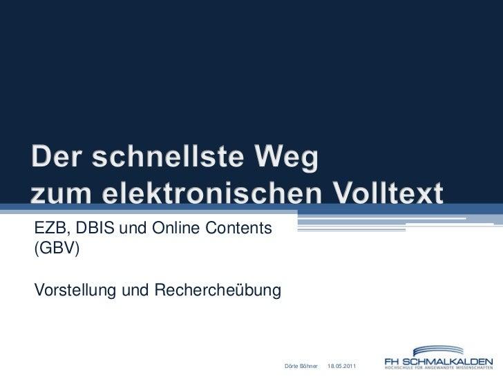 Der schnellste Weg zum elektronischen Volltext<br />EZB, DBIS und Online Contents (GBV) <br />Vorstellung und Rechercheübu...