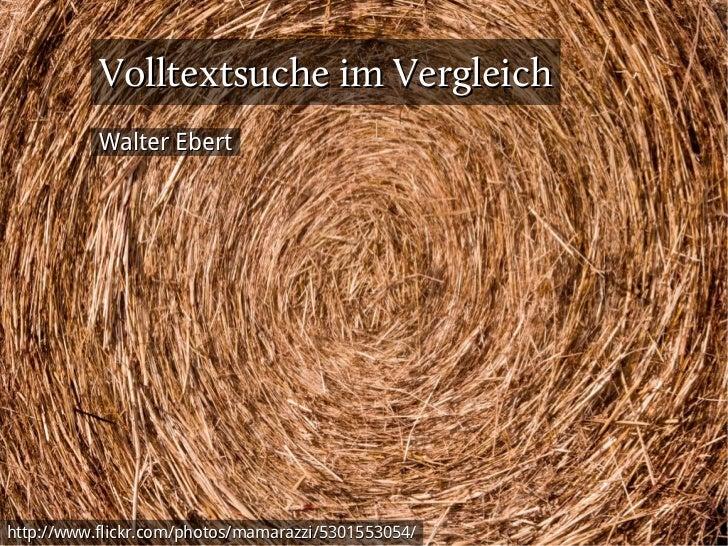 Volltextsuche im Vergleich           Walter Eberthttp://www.flickr.com/photos/mamarazzi/5301553054/