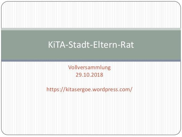 Vollversammlung 29.10.2018 https://kitasergoe.wordpress.com/ KiTA-Stadt-Eltern-Rat