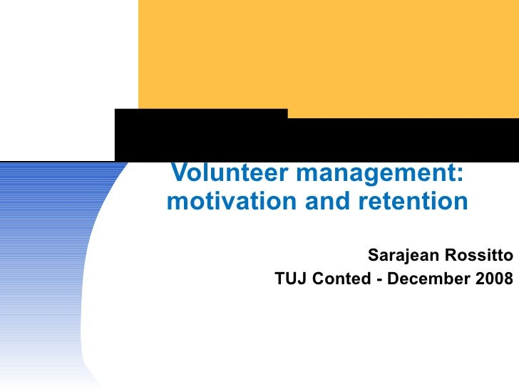 Volunteer management: motivation and retention Sarajean Rossitto TUJ Conted - December 2008
